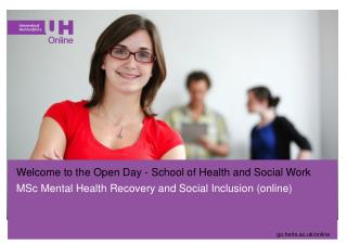Welcome to the Open Day - School of  Health and Social Work MSc  Mental Health Recovery and Social Inclusion (online)