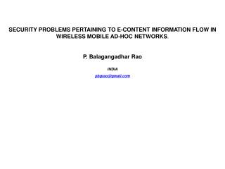 SECURITY PROBLEMS PERTAINING TO E-CONTENT INFORMATION FLOW IN WIRELESS MOBILE AD-HOC NETWORKS . P.  Balagangadhar Rao I
