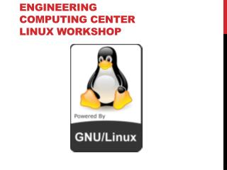 ENGINEERING COMPUTING CENTER LINUX workshop