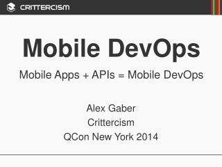 Mobile  DevOps Mobile Apps + APIs = Mobile  DevOps