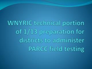 WNYRIC technical portion of 1/13 preparation for districts to administer PARCC field testing