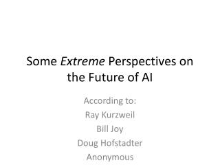 Some  Extreme  Perspectives on the Future of AI