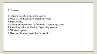 Contents Introduction about operating system. 2. What is 32 bit and 64 bit operating system. 3. File systems.