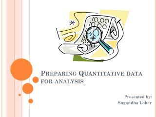 Preparing Quantitative data for analysis