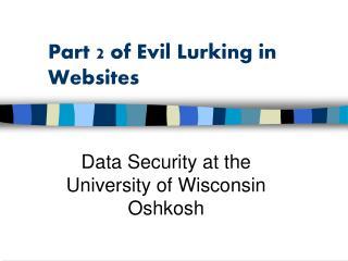 Part 2 of Evil Lurking in Websites