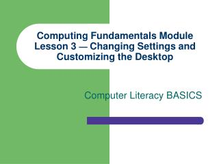 Computing Fundamentals Module Lesson 3  —  Changing Settings and Customizing the Desktop