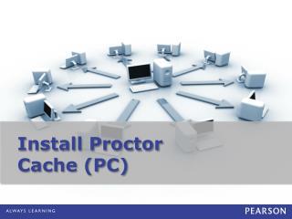 Install Proctor Cache (PC)