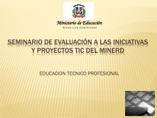 Seminario de Evaluación a las Iniciativas y Proyectos TIC del MINERD