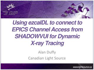 Using  ezcaIDL to connect to EPICS Channel Access from  SHADOWVUI  for Dynamic  X-ray Tracing