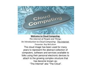 Welcome to Cloud Computing. The Internet of People and Things. An Introduction to  Cloud Computing :   The Internet . P
