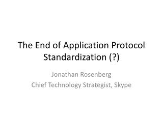 The End of  Application  Protocol  Standardization (?)