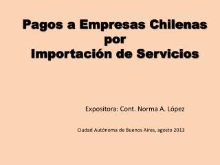 Pagos a Empresas Chilenas por  Importación de Servicios