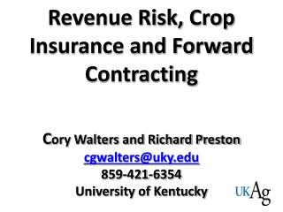 Revenue Risk, Crop Insurance and Forward Contracting C ory Walters and Richard Preston cgwalters@uky.edu 859-421-6354 U