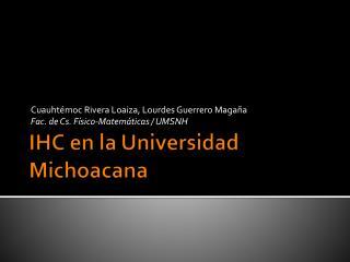 IHC en la Universidad Michoacana