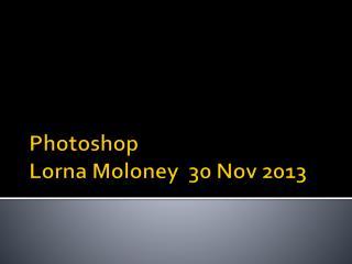 Photoshop Lorna Moloney  30 Nov 2013