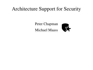 Architecture Support for Security
