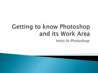Getting to know Photoshop and its Work Area