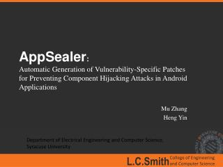 AppSealer : Automatic  Generation of Vulnerability-Specific Patches  for Preventing  Component Hijacking Attacks in And