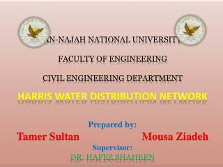 An- Najah  National University Faculty of Engineering Civil Engineering Department HARRIS WATER DISTRIBUTION NETWORK Pr