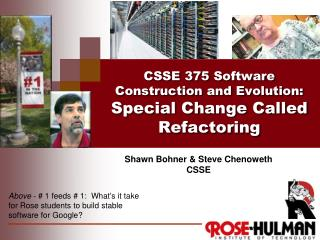 CSSE 375  Software Construction and Evolution: Special Change Called Refactoring