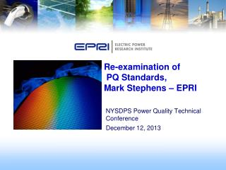 Re-examination of  PQ Standards,  Mark Stephens – EPRI