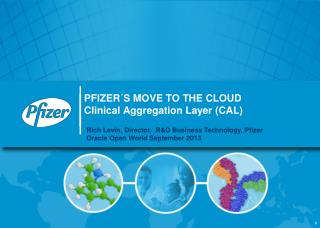 PFIZER´S MOVE TO THE CLOUD  Clinical Aggregation Layer (CAL)