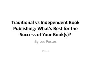Traditional  vs  Independent Book  Publishing: What�s Best for the Success of Your Book(s)?