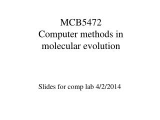 MCB5472  Computer methods in  molecular evolution