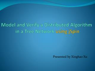 Model  and  Verify a  Distributed  Algorithm in a Tree Network  using  jSpin