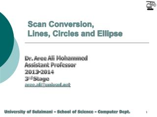 Scan Conversion, Lines, Circles and Ellipse