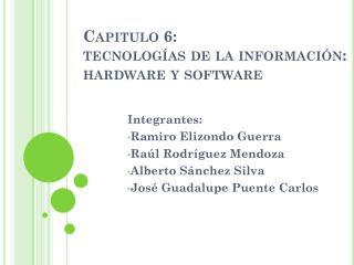 Capitulo 6:  tecnologías de la información: hardware y software