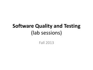 Software  Quality  and  Testing ( lab sessions )