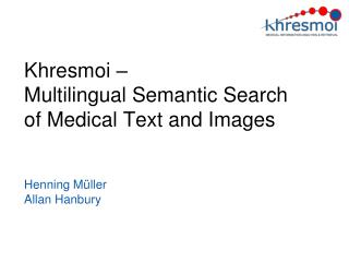 Khresmoi  –  Multilingual Semantic Search of Medical Text and Images
