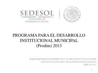 PROGRAMA PARA EL DESARROLLO INSTITUCIONAL MUNICIPAL  (Prodim) 2013