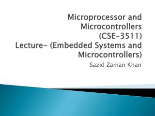 Microprocessor and Microcontrollers         (CSE-3511) Lecture- (Embedded Systems and Microcontrollers)