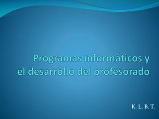 Programas inform�ticos y el desarrollo del profesorado
