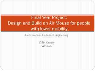 Final Year Project: Design and Build an Air Mouse for people with lower mobility