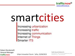 Increasing  urbanization Increasing  traffic Increasing  communication Internet of  Things Smarter  ITS
