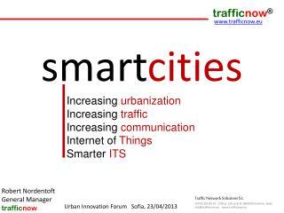 Increasing  urbanization Increasing  traffic Increasing  communication Internet of  Things Smarter  ITS