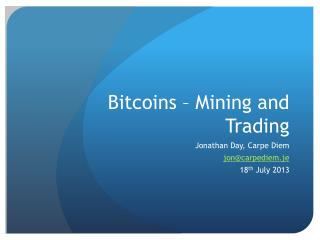 Bitcoins  – Mining and Trading