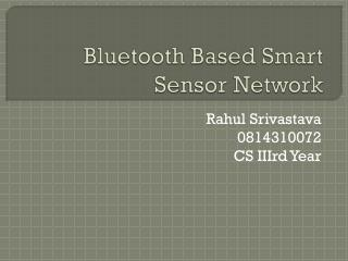 Bluetooth Based Smart Sensor Network