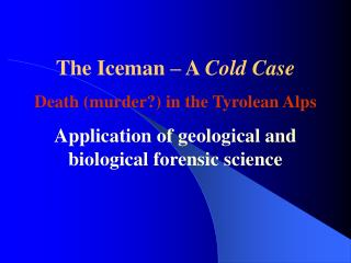 the iceman   a cold case death murder in the tyrolean alps application of geological and biological forensic science