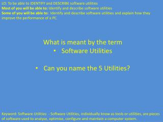 What is meant by the  term Software Utilities Can you name the 5 Utilities?