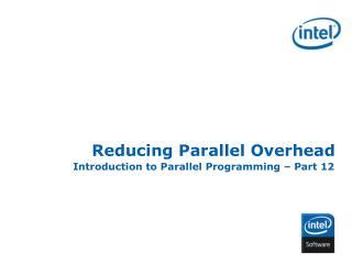 Reducing Parallel Overhead