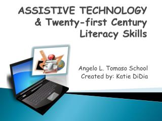 ASSISTIVE TECHNOLOGY & Twenty-first Century Literacy Skills