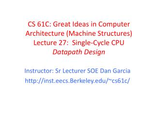CS 61C: Great Ideas in Computer Architecture (Machine Structures) Lecture 27:  Single-Cycle CPU Datapath Design
