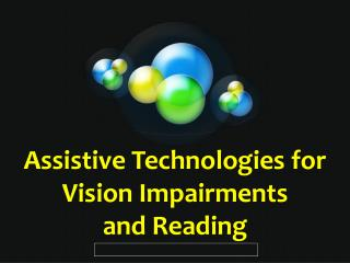 Assistive Technologies for Vision Impairments  and Reading