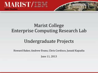 Marist College Enterprise Computing Research Lab Undergraduate Projects  Howard Baker, Andrew Evans, Chris  Cordisco ,