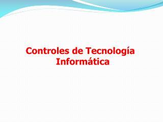 Controles de Tecnolog�a Inform�tica