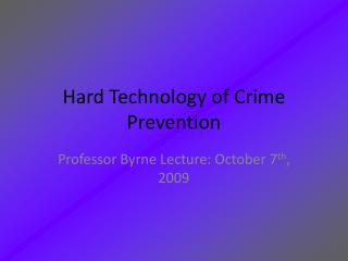 Hard Technology of Crime Prevention